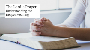 the lord's prayer: understanding the deeper meaning