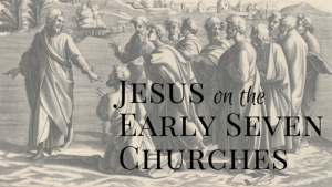 Jesus On The Early Seven Churches